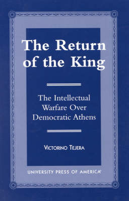The Return of the King: The Intellectual Warfare Over Democratic Athens (Hardback)