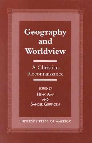 Geography and Worldview: A Christian Reconnaissance - The Calvin Center Series (Paperback)