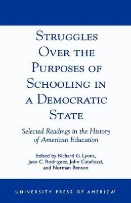 Struggles Over the Purposes of Schooling in a Democratic State: Selected Readings in the History of American Education (Paperback)