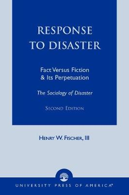 Response to Disaster: Fact Versus Fiction and It's Perpetuation -The Sociology of Disaster (Paperback)