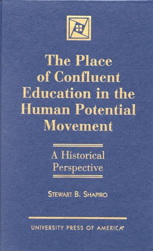The Place of Confluent Education in the Human Potential Movement: A Historical Perspective (Hardback)