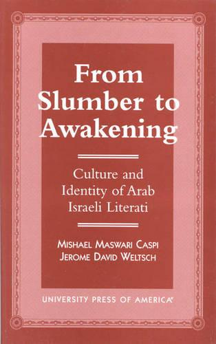 From Slumber to Awakening: Culture and Identity of Arab Israeli Literati (Paperback)