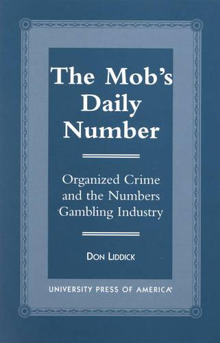 The Mob's Daily Number: Organized Crime and the Numbers Gambling Industry (Hardback)