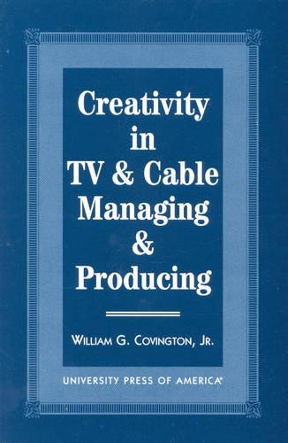 Creativity in TV and Cable Managing and Producing (Paperback)