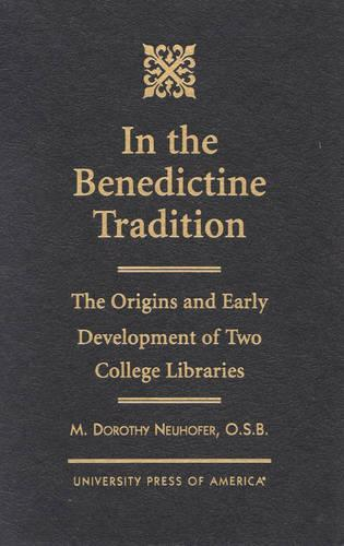 In the Benedictine Tradition: The Origins and Early Development of Two College Libraries (Hardback)