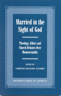 Married in the Sight of God: Theology, Ethics, and Church Debates over Homosexuality (Paperback)