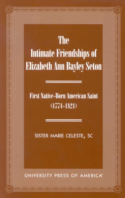 The Intimate Friendships of Elizabeth Ann Bayley Seton: First Native Born American Saint (Paperback)