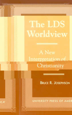 The LDS Worldview: A New Interpretation of Christianity (Paperback)