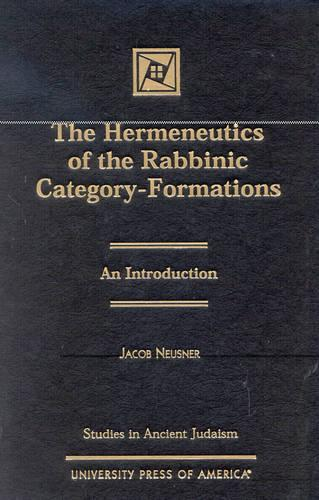 The Hermeneutics of Rabbinic Category Formations - Studies in Judaism (Hardback)
