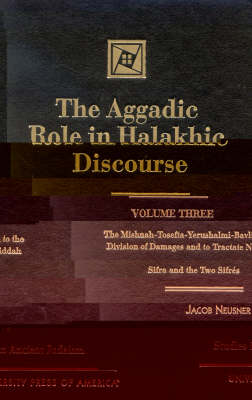 The Aggadic Role in Halakhic Discourses - Studies in Judaism v. 3 (Hardback)
