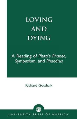 "Loving and Dying: A Reading of Plato's ""Phaedo, Symposium, and Phaedrus"" (Paperback)"