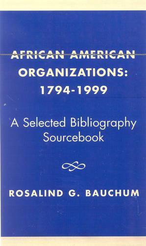 African American Organizations 1794-1999: A Selected Bibliography Source Book (Hardback)