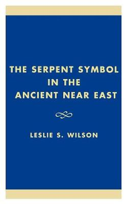 The Serpent Symbol in the Ancient Near East: Nahash and Asherah,  Death, Life, and Healing - Studies in Judaism (Hardback)