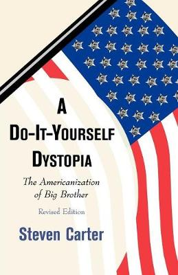 A Do-it-Yourself Dystopia: The Americanization of Big Brother (Paperback)