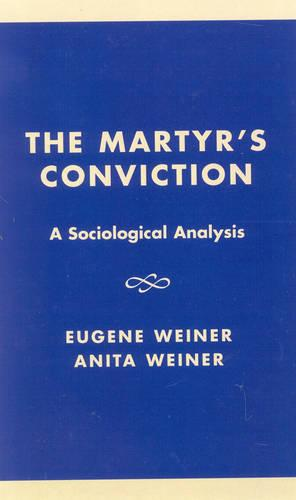 The Martyr's Conviction: A Sociological Analysis - Studies in Judaism (Hardback)