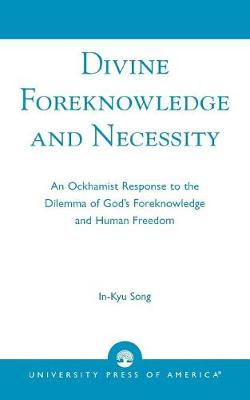 Divine Foreknowledge and Necessity: An Ockhamist Response to the Dilemma of God's Foreknowledge and Human Freedom (Paperback)