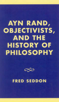 Ayn Rand, Objectivists and the History of Philosophy (Hardback)