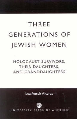 Three Generations of Jewish Women: Holocaust Survivors, Their Daughters, and Granddaughters (Paperback)