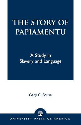 The Story of Papiamentu: A Study in Slavery and Language (Paperback)