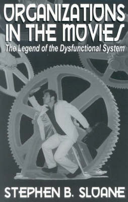 Organizations in the Movies: The Legend of the Dysfunctional System (Paperback)