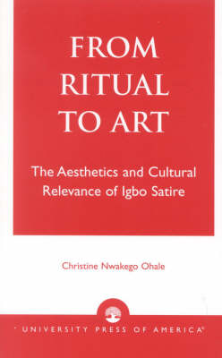 From Ritual to Art: The Aesthetics and Cultural Relevance of Igbo Satire (Paperback)