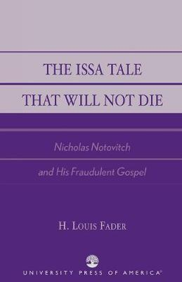 The Issa Tale That Will Not Die: Nicholas Notovitch and His Fraudulent Gospel (Paperback)