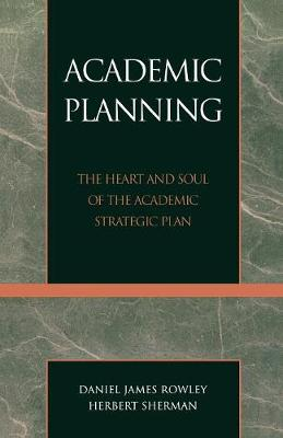 Academic Planning: The Heart and Soul of the Academic Strategic Plan (Paperback)