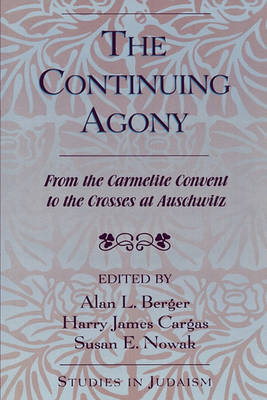 The Continuing Agony: From the Carmelite Convent to the Crosses at Auschwitz - Studies in Judaism (Paperback)