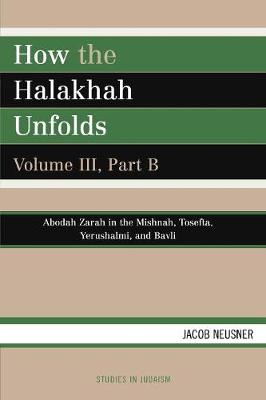 How the Halakhah Unfolds: Part B, v. 3 - Studies in Judaism (Paperback)