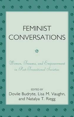 Feminist Conversations: Women, Trauma and Empowerment in Post-Transitional Societies (Hardback)