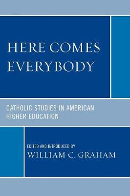 Here Comes Everybody: Catholics Studies in American Higher Education (Paperback)