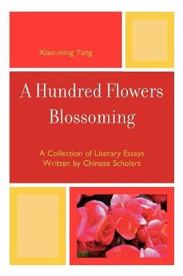 A Hundred Flowers Blossoming: A Collection of Literary Essays Written by Chinese Scholars (Paperback)