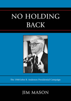 No Holding Back: The 1980 John B. Anderson Presidential Campaign (Paperback)