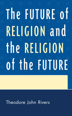 The Future of Religion and the Religion of the Future (Hardback)
