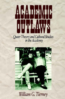 Academic Outlaws: Queer Theory and Cultural Studies in the Academy (Paperback)