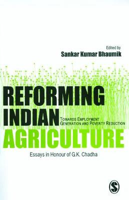 Reforming Indian Agriculture: Towards Employment Generation and Poverty Reduction Essays in Honour of G. K. Chadha (Hardback)