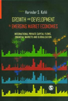 Growth and Development in Emerging Market Economies: International Private Capital Flow, Financial Markets and Globalization (Hardback)