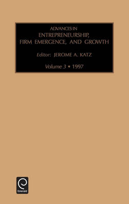 Advances in Entrepreneurship, Firm Emergence and Growth: v. 3 - Advances in Entrepreneurship, Firm Emergence and Growth 3 (Hardback)