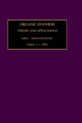 Organic Synthesis: v.4: Theory and Applications - Organic Synthesis: Theory and Applications v. 4 (Hardback)
