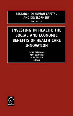 Investing in Health: The Social and Economic Benefits of Health Care Innovation - Research in Human Capital and Development v. 14 (Hardback)