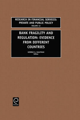 Bank Fragility and Regulation: Evidence from Different Countries - Research in Financial Services: Private & Public Policy v. 12 (Hardback)
