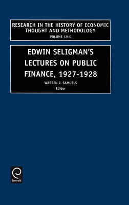 Edwin Seligman's Lectures on Public Finance, 1927-1928 - Research in the History of Economic Thought and Methodology 19 (Hardback)