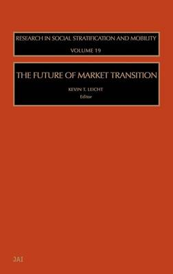 The Future of Market Transition - Research in Social Stratification and Mobility v. 19 (Hardback)