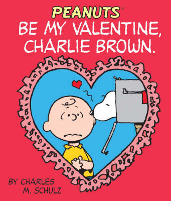 Be My Valentine, Charlie Brown (Hardback)