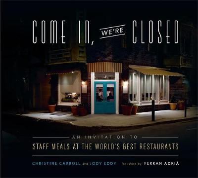 Come in We're Closed: An Invitation to Staff Meals at the World's Best Restaurants (Hardback)