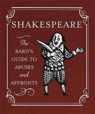 Shakespeare: The Bard's Guide to Abuses and Affronts (Hardback)