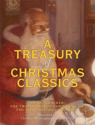 A Treasury of Christmas Classics: Includes the Night Before Christmas, the Twelve Days of Christmas, and the Nutcracker (Hardback)