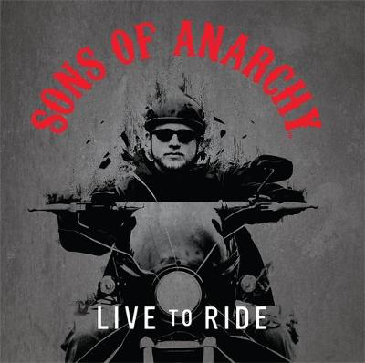 Sons of Anarchy: Live to Ride (Hardback)