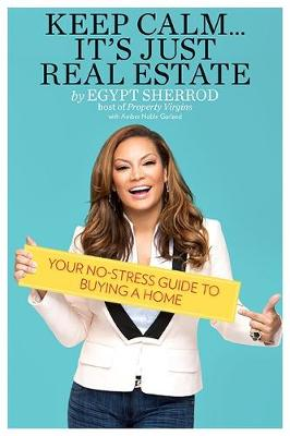 Keep Calm ... it's Just Real Estate: Your No-Stress Guide to Buying a Home (Paperback)