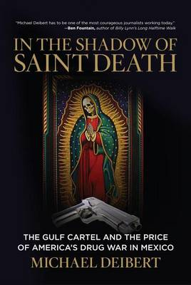 Cover In the Shadow of Saint Death: The Gulf Cartel and the Price of America's Drug War in Mexico